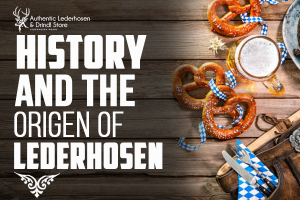 History And Origin of Lederhosen