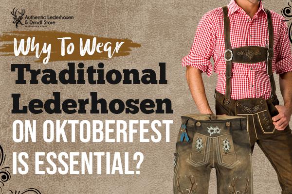 Why To Wear Traditional Lederhosen On Oktoberfest Is Essential?